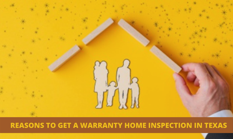 Reasons To Get a Warranty Home Inspection in Texas